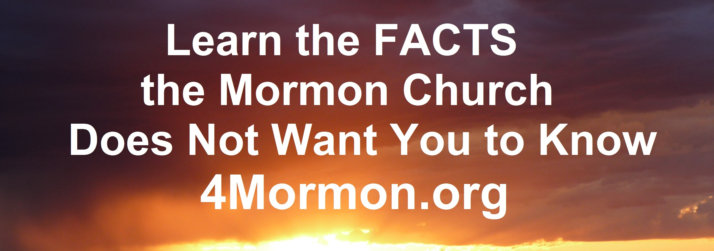Learn the FACTS the Mormon Church Does Not Want You to Know 4Mormon.org